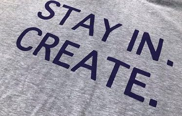 Stay In. Create.